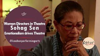 #KaahonPerformingArts- Women Directors in Theatre | Sohag Sen | Emotionalism drives Theatre