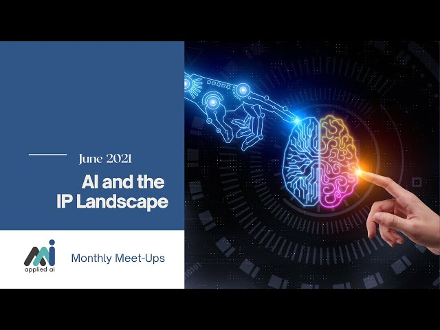 Applied AI Meetup : AI and the IP Landscape