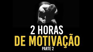 2 HORAS DE MOTIVAÇÃO - OS MELHORES VÍDEOS MOTIVACIONAIS (PARTE 2)