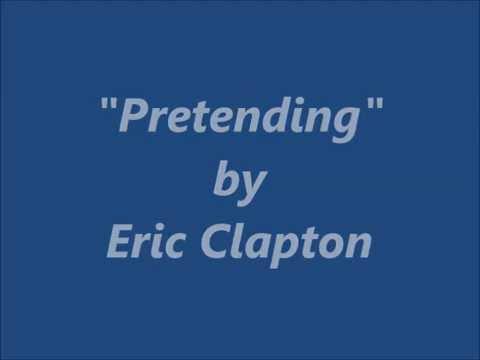 """Pretending"" by Eric Clapton (Lyrics only)"