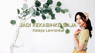 Download lagu Keisya Levronka - Jadi Kekasihku Saja (Teaser)   Lirik