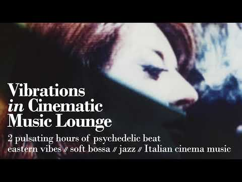 Vibrations In Cinematic Music Lounge - Psychedelic Beat, Eastern Vibes, Soft Bossa