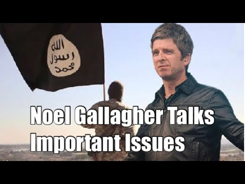 Noel Gallagher Talks Important Issues