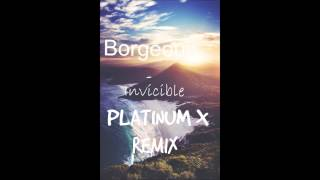Borgeous - Invincible (Platinum X Remix) **FREE DOWNLOAD **