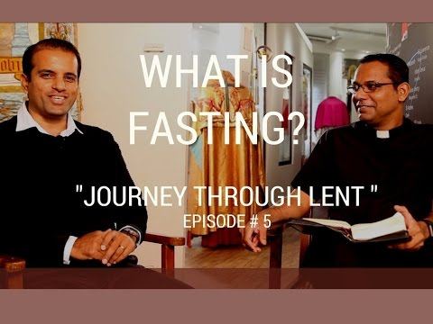 Journey through Lent - Episode 5: What is Fasting ?