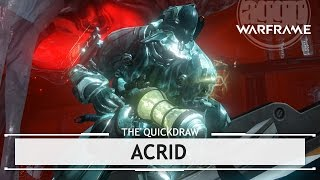 Warframe: Acrid, The Right Amount of Nasty [thequickdraw]