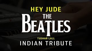 Hey Jude - The Beatles | Indian Tribute | Tushar Lall (TIJP)