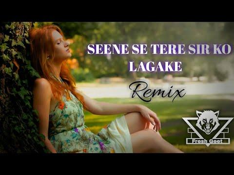 Seene Se Tere Sir Ko Lagake - Remix   Arijit Singh   Chill    Bollywood Romentic Songs   FreshGeet