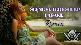 Seene Se Tere Sir Ko Lagake - Remix | Arijit Singh | Chill  | Bollywood Romentic Songs | FreshGeet