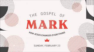 02_23_2020 The Gospel of Mark (Week 7)