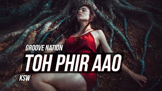Toh Phir Aao   Awarapan   Remix   KSW   Mustafa Zahid   Emraan Hashmi   Groove Nation
