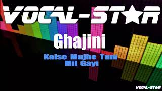 Kaise Mujhe Tum Mil Gayi - Ghajini (Karaoke Version) with Lyrics HD Vocal-Star Karaoke