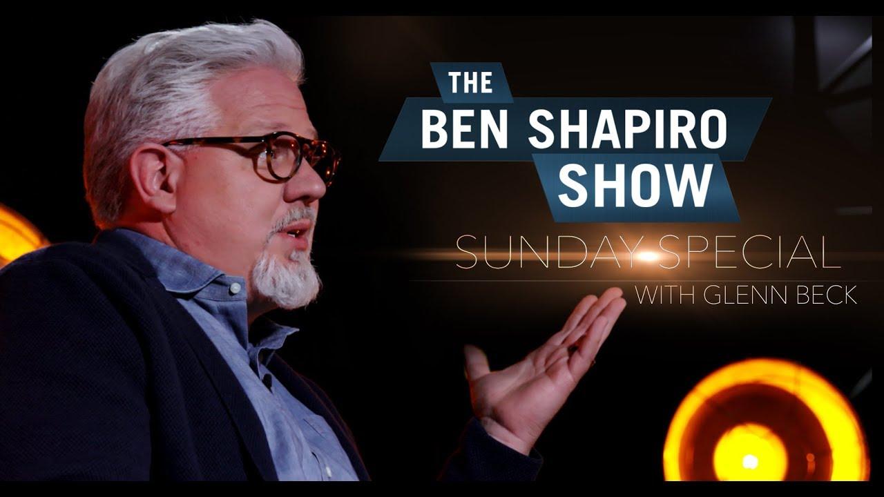 Glenn Beck | The Ben Shapiro Show Sunday Special Ep. 20