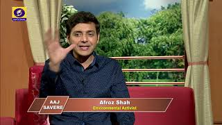 Aaj Savere - An interview with Afroz Shah, Environmental Activist
