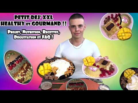 PETIT DEJ' XXL HEALTHY et GOURMAND !! (Projet, Nutrition, Recettes, Dégustation et FAQ)