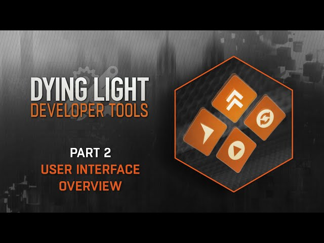 Dying Light Developer Tools Tutorial - Part 2 User Interface Overview