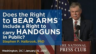 Does the Right to Bear Arms Include a Right to Carry Handguns in Public? | Stephen P. Halbrook