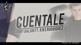Jomy Galán - Cuéntale feat. Kike Rodríguez (Lyric Video) #Reggaeton #MusicaLatina