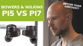 Bowers & Wilkins PI5 VS PI7: Better Than AirPods? (In-Ear Headphones Comparison)