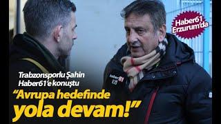 Trabzonspor Yöneticisi Haluk Şahin: Avrupa hedefinde yola devam