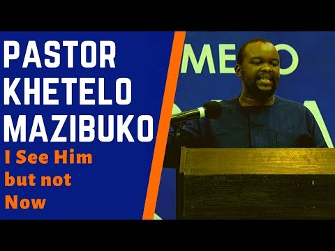 (SDASA SERMON) I SEE HIM BUT NOT NOW by | PASTOR KHETHELO  MAZIBUKO