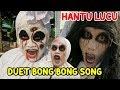 DUET HANTU LUCU Nyanyi Lagu BOMBOM SONG