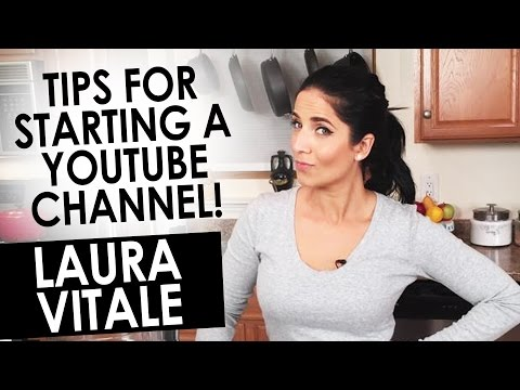 Tips For Starting A YouTube Channel - Laura Vitale