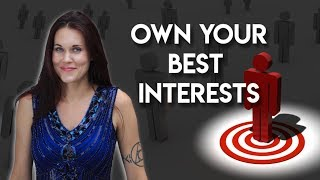 Own Your Own Best Interests!