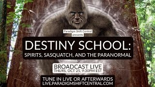 Paradigm Shift Destiny School: Spirits, Sasquatch, and the Paranormal