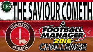 The Saviour Cometh - A Football Manager 2016 Challenge with Charlton | Episode 1