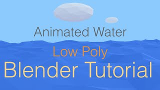 Animated Low Poly Water With Clouds Blender Beginner Tutorial