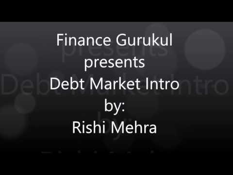 Debt Market Intro by Rishi Mehra
