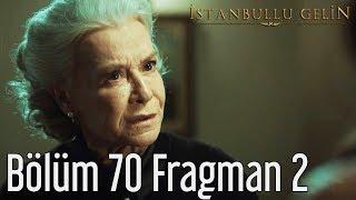 İstanbullu Gelin 70. Bölüm 2. Fragman