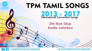 TPM | Tamil Songs | 2013 - 2017 Convention Mix Songs | Jukebox | The Pentecostal Mission | ZPM