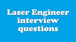 Laser Engineer interview questions