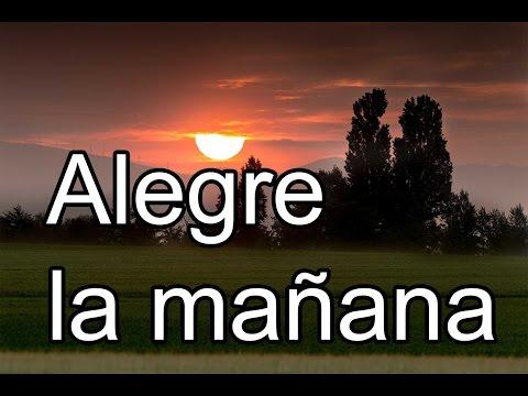 ALEGRE LA MAÑANA - CANTO PARA MISA - CANTO DE ENTRADA