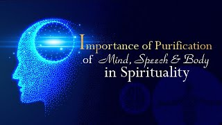 Importance of Purification of Mind, Speech and Body in Spirituality