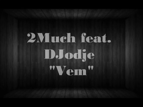 2MUCH - Vem ft DJODJE Lyric Video