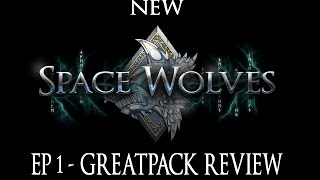 NEW Space Wolves Review Return of the Wulfen Ep 1 - Greatpack Formation