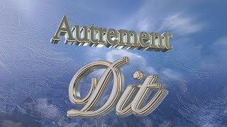 AUTREMENT DIT