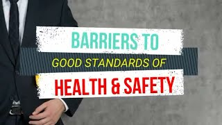 NEBOSH | BARRIERS TO GOOD STANDARDS OF HEALTH & SAFETY