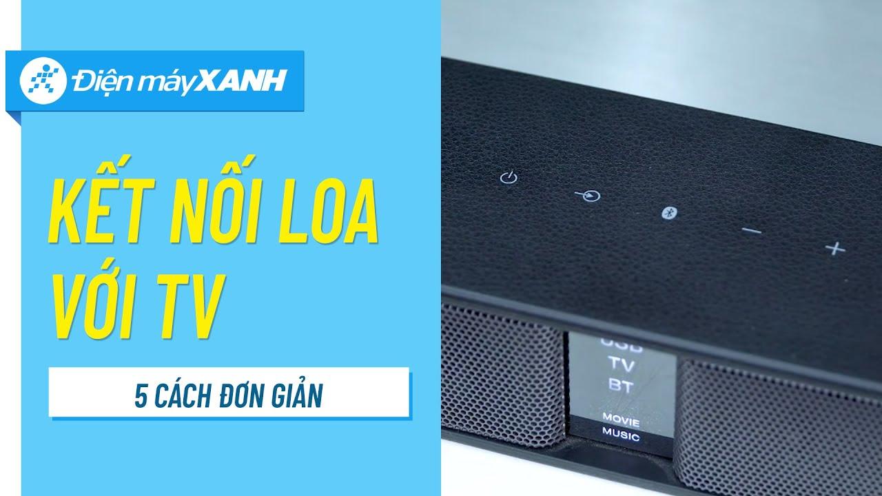 5 cách kết nối loa với tivi đơn giản, hiệu quả – Tận hưởng âm thanh hiệu quả hơn | Điện máy XANH