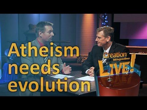 Atheism needs evolution (Creation Magazine LIVE! 5-07)