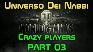 #03 Crazy players in World Of Tanks