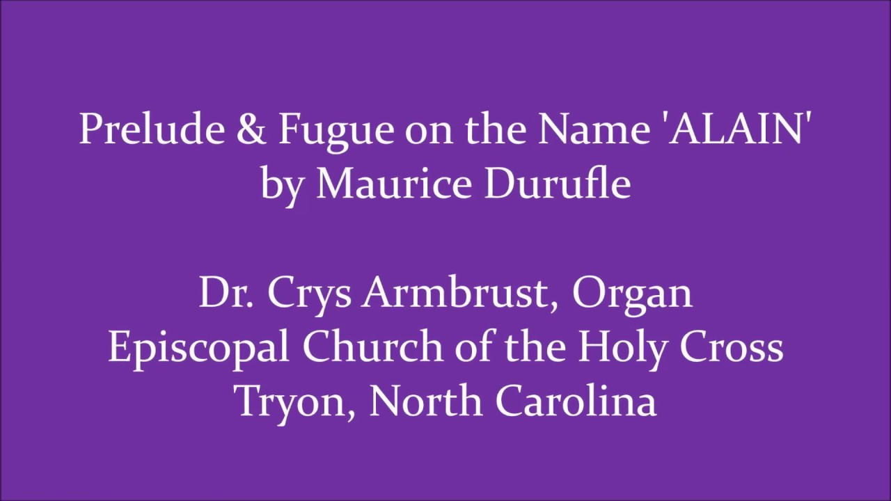 Prelude & Fugue on the Name 'ALAIN' by Maurice Durufle (partial)