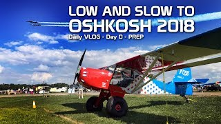 Video Day 0 - Low and Slow to Oshkosh 2018 - Prep download MP3, 3GP, MP4, WEBM, AVI, FLV Agustus 2018