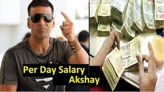 Per day salary of famous bollywood actors akshay kumar