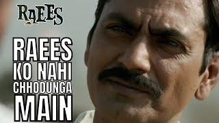Raees Ko Nahi Chhodunga Main | Nawazuddin Siddiqui, Shah Rukh Khan | Raees