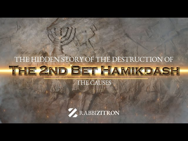 The Hidden Story Of The Destruction Of The 2nd Bet Hamikdash Part 2: The Causes