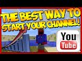 The Best Way To Start Your Youtube Channel (Gaming)